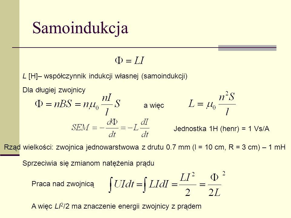 Samoindukcja L [H]– współczynnik indukcji własnej (samoindukcji)